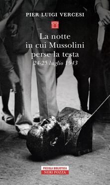 La notte in cui Mussolini perse la testa. 24-25 luglio 1943 - Pier Luigi Vercesi - copertina