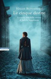 Copertina  Le cinque donne : la storia vera delle vittime di Jack lo Squartatore