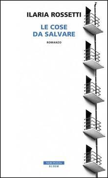 Le cose da salvare - Ilaria Rossetti - copertina