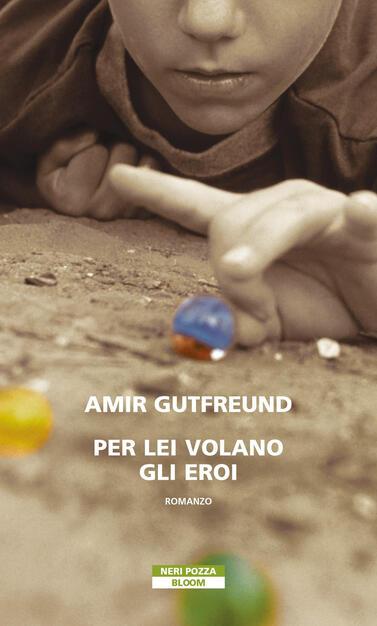 Per lei volano gli eroi - Amir Gutfreund - Libro - Neri Pozza - Bloom | IBS