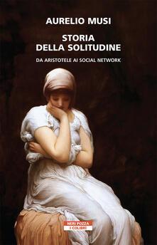 Storia della solitudine. Da Aristotele ai social network - Aurelio Musi - copertina