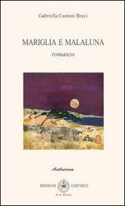Libro Mariglia e Malaluna Gabriella Cantoni Bravi
