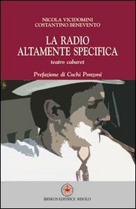 Libro La radio altamente specifica Nicola Vicidomini , Costantino Benevento