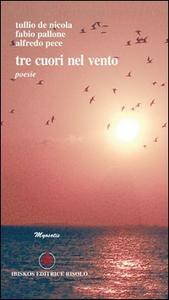 Libro Tre cuori nel vento Tullio De Nicola , Fabio Pallone , Alfredo Pece