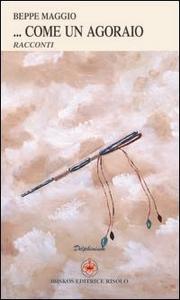 Libro «... Come un agoraio». Il violinista senza nome Beppe Maggio , Stefania Venturetti