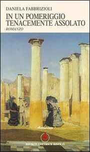 Libro In un pomeriggio tenacemente assolato Daniela Fabbrizioli