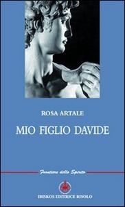 Libro Mio figlio Davide Rosa Artale