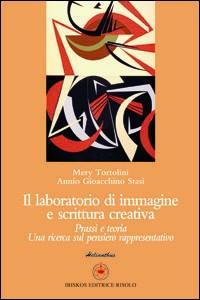 Libro Il laboratorio di immagine e scrittura creativa. Passi e teoria. Una ricerca sul pensiero rappresentativo. Con CD-ROM Mery Tortolini , Annio G. Stasi