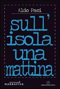 Libro Sull'isola una mattina Aldo Paci
