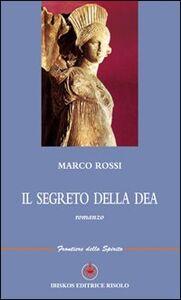 Libro Il segreto della dea Marco Rossi