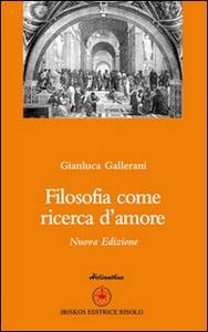 Libro Filosofia come ricerca d'amore Gianluca Gallerani