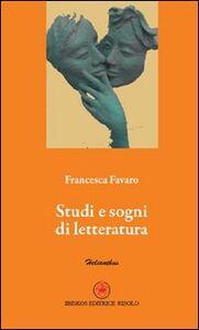 Libro Studi e sogni di letteratura Francesca Favaro