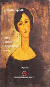 Libro Oltre i passi lo sguardo Graziella Cappelli