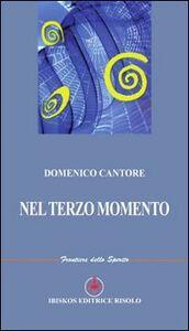 Libro Nel terzo momento Domenico Cantore