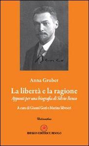 Foto Cover di La libertà e la ragione. Appunti per una biografia di Silvio Benco, Libro di Anna Gruber, edito da Ibiskos Editrice Risolo