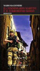 Foto Cover di Il commissario Martini e il terrorismo rosso, Libro di Mario Ragionieri, edito da Ibiskos Editrice Risolo