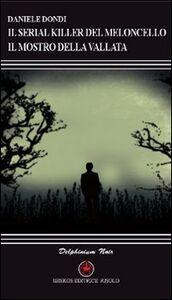Libro Il serial killer del Meloncello. Il mostro della vallata Daniele Dondi