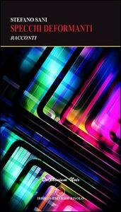 Foto Cover di Specchi deformanti, Libro di Stefano Sani, edito da Ibiskos Editrice Risolo