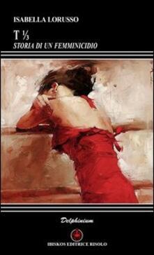 T 1/3. Storia di un femminicidio - Isabella Lorusso - copertina