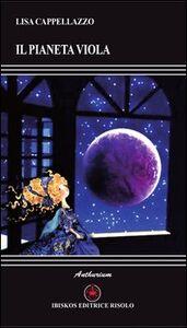 Foto Cover di Il pianeta viola, Libro di Lisa Cappellazzo, edito da Ibiskos Editrice Risolo