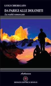 Libro Da Parigi alle Dolomiti. La realtà romanzata Luigi Chieregato
