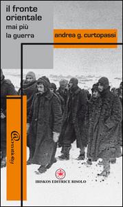Libro Il fronte orientale. Mai più la guerra Andrea G. Curtopassi