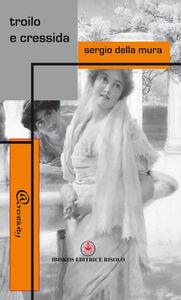 Foto Cover di Troilo e Cressidra, Libro di Sergio Della Mura, edito da Ibiskos Editrice Risolo