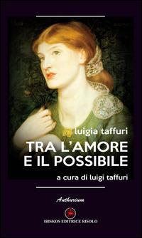 Tra l'amore e il possibile - Taffuri Luigia - wuz.it
