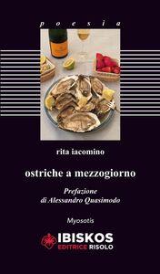 Foto Cover di Ostriche a mezzogiorno, Libro di Rita Iacomino, edito da Ibiskos Editrice Risolo