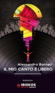 Libro Il mio canto è libero Alessandro Bornati
