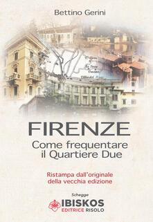 Firenze. Come frequentare il quartiere due - Bettino Gerini - copertina
