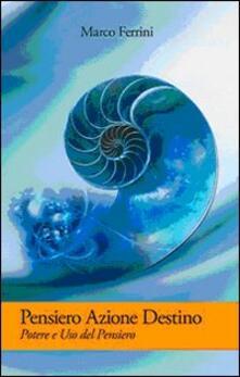 Pensiero azione destino - Marco Ferrini - copertina