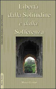 Libertà dalla solitudine e dalla sofferenza - Marco Ferrini - copertina