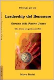 La leadership del benessere. Etica per una prosperità sostenibile - Marco Ferrini - copertina