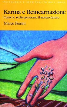 Karma e reincarnazione. Come le scelte generano il nostro futuro - Marco Ferrini - copertina