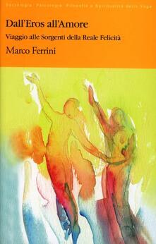 Dall'eros all'amore. Viaggio alle sorgenti della reale felicità - Marco Ferrini - copertina