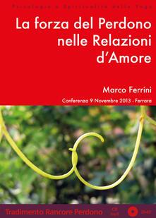 La forza del perdono nelle relazioni d'amore. Audiolibro. CD Audio formato MP3 - Marco Ferrini - copertina