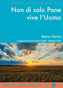Non di solo pane vive l'uomo. Conferenza (Albettone, 25 novembre 2007). Audiolibro. CD Audio formato MP3. Audiolibro - Marco Ferrini - copertina