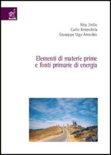 Elementi di materie prime e fonti primarie di energia - Rita Jirillo,Carlo Amendola,Giuseppe U. Amodeo - copertina
