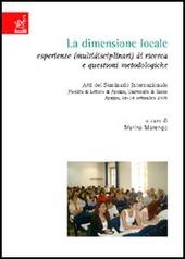 La dimensione locale. Esperienze (multidisciplinari) di ricerca e questioni metodologiche. Atti del Seminario internazionale (Arezzo, 16-18 settembre 2005)