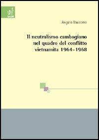 Il Il neutralismo cambogiano nel quadro del conflitto vietnamita 1964-1968 - Baccomo Angelo - wuz.it