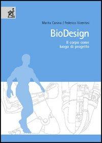 Biodesign. Il corpo come luogo di progetto - Canina Marita Vicentini Federico - wuz.it