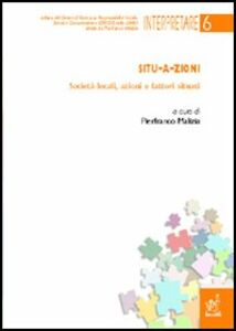 Foto Cover di Situ-a-zioni. Società locali, azioni e fattori situati, Libro di Pierfranco Malizia, edito da Aracne