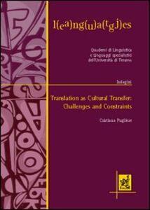 Foto Cover di Translation as cultural transfer: challenges and constraints, Libro di Cristiana Pugliese, edito da Aracne