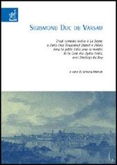 Sigismond Duc de Varsau. Tragi-com die dedi e a La Reyne a Paris chez Toussainct Quinet a Palais dans la petite Salle sous la mont e de la Cour des Aydes 1646...