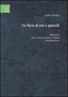 Un paese di eroi e parassiti. Riflessioni sulla cultura politica italiana contemporanea - Attilio Baldan - copertina