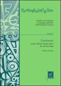Foto Cover di Carrèment. Lexique bilingue Français-italien des adverbes figès, Libro di Giovanni Agresti,Michele De Gioia, edito da Aracne