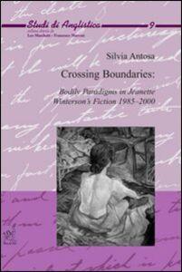 Foto Cover di Crossing boundaries. Bodily paradigms in Jeanette Winterson's fiction 1985-2000, Libro di Silvia Antosa, edito da Aracne