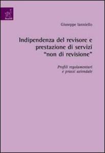 Indipendenza del revisore e prestazione di servizi «non di revisione». Profili regolamentari e prassi aziendale