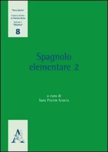 Foto Cover di Spagnolo elementare. Vol. 2, Libro di Sara Pastor García, edito da Aracne